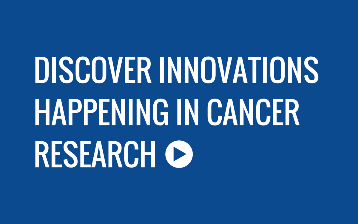 Discover Innovations Happening in Cancer Research